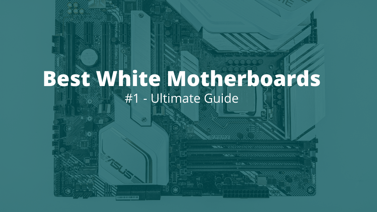 Best White Motherboards 2021