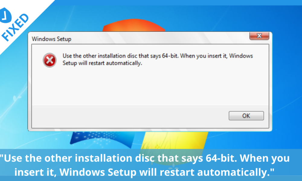 Solve Use the other installation disc that says 64-bit error