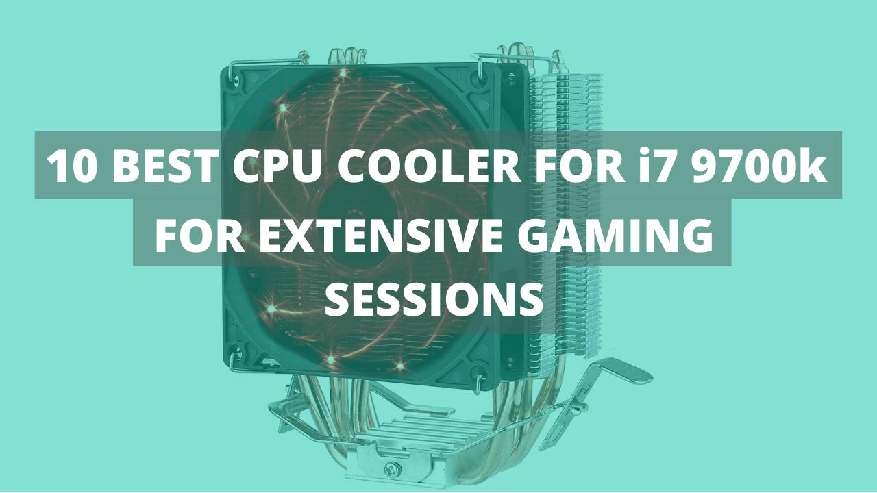 10 BEST CPU COOLER FOR i7 9700k