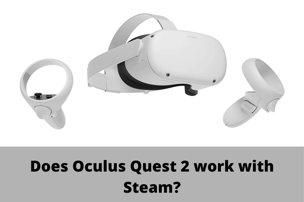 Does Oculus Quest 2 work with Steam
