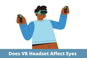 Does Vr Headset Affect Eyes
