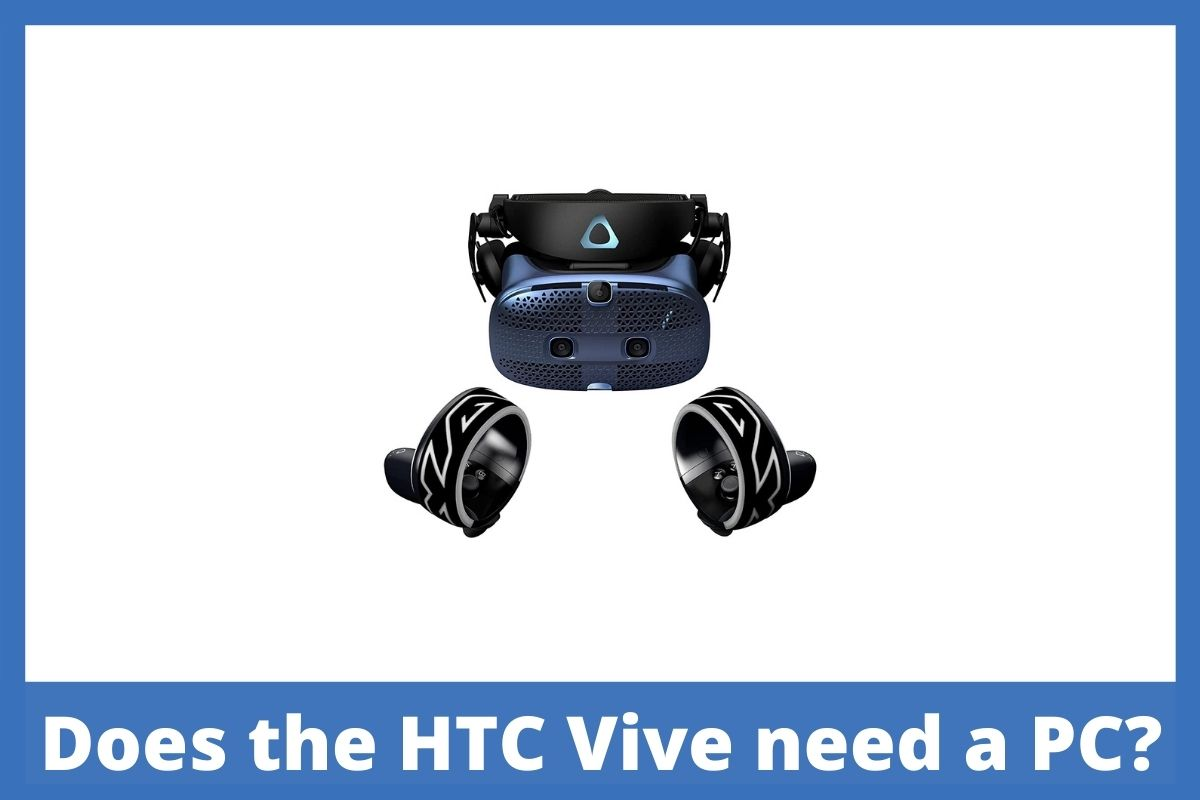 Does the HTC Vive need a PC