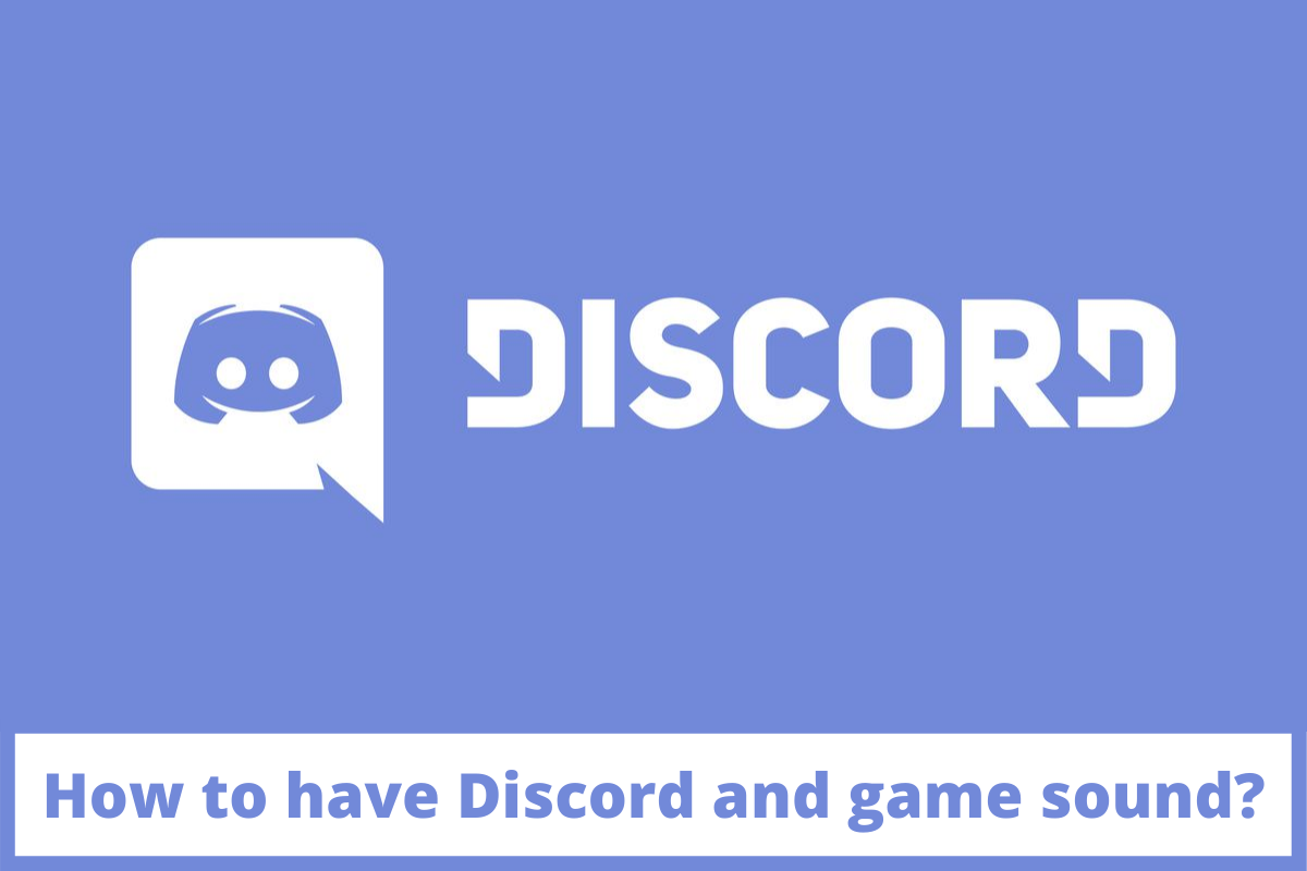 How to have Discord and game sound